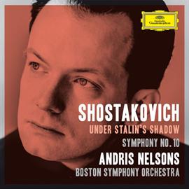 アンドリス・ネルソンス - ショスタコーヴィチ:交響曲第10番、他