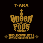 T-ARA - T-ARA SINGLE COMPLETE & ANTHEM SONG 2CD BEST「Queen of Pops」