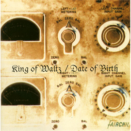 DATE OF BIRTH - KING OF WALTZ