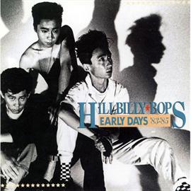 ヒルビリー・バップス - EARLY DAYS'83ー'85