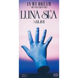LUNA SEA - IN MY DREAM(WITH SHIVER)