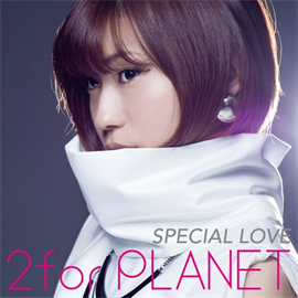 2forPLANET - SPECIAL LOVE 初回限定盤