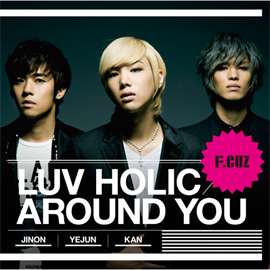 F.CUZ - LUV HOLIC / AROUND YOU