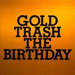 The Birthday - GOLD TRASH