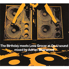 The Birthday - The Birthday meets Love Grocer at On-U sound mixed by Adrian Sherwood