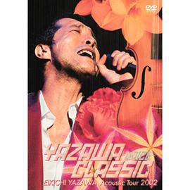 矢沢永吉 - YAZAWA CLASSIC ~VOICE~ EIKICHI YAZAWA Acoustic Tour 2002