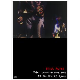 YOSHII LOVINSON - STILL ALIVE~YOSHII LOVINSON TOUR 2005 AT the WHITE ROOM~