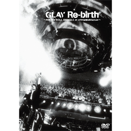 GLAY - Re-birth -ROCK'N'ROLL SWINDLE at NIPPON BUDOUKAN-