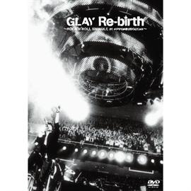 GLAY - Re-birth -ROCK'N'ROLL SWINDLE at NIPPON BUDOUKAN-