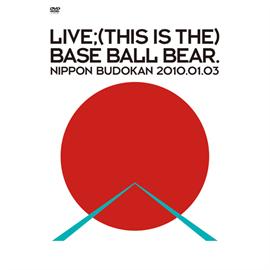 Base Ball Bear - LIVE;(THIS IS THE) BASE BALL BEAR. NIPPON BUDOKAN 2010.01.03