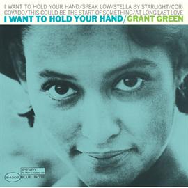 グラント・グリーン - 抱きしめたい / I WANT TO HOLD YOUR HAND