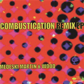 メデスキー・マーティン&ウッド - COMBUSTICATION REMIX EP