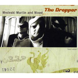 メデスキー・マーティン&ウッド - ザ・ドロッパー