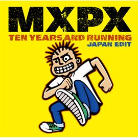 MXPX - ベスト・オブMXPX   テン・イヤーズ・アンド・ランニング
