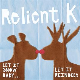 リライアントK - パンク・クリスマス / Let It Snow Baby... Let It Reindeer