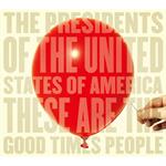 ザ・プレジデンツ・オブ・ザ・ユナイテッド・ステイツ・オブ・アメリカ - TheseAreTheGoodTimes