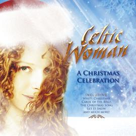 ケルティック・ウーマン - クリスマス・セレブレーション / A Christmas Celebration