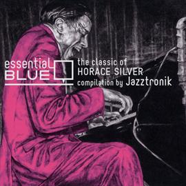 ホレス・シルバー - エッセンシャル・ブルー  ークラシック・オブ・ホレス・シルヴァー コンピレーション By Jazztronik