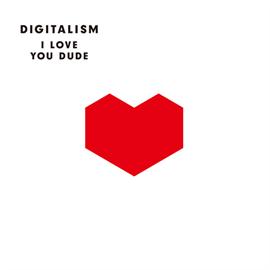 デジタリズム - I LOVE YOU DUDE
