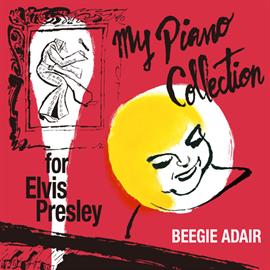 ビージー・アデール - マイ・ピアノ・コレクション ~ フォー・エルヴィス・プレスリー