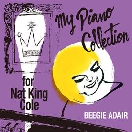 ビージー・アデール - マイ・ピアノ・コレクション ~ フォー・ナット・キング・コール