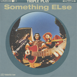 Something ELse - トリプル プレイ