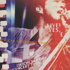 矢沢永吉 - LIVE! YES,E EIKICHI YAZAWA CONCERT TOUR 1997