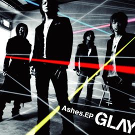 GLAY - Ashes.EP