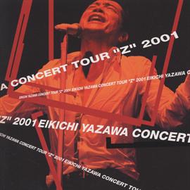 "矢沢永吉 - EIKICHI YAZAWA CONCERT TOUR""Z "" 2001"