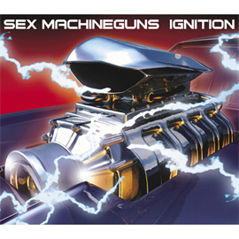 SEX MACHINEGUNS - IGNITION