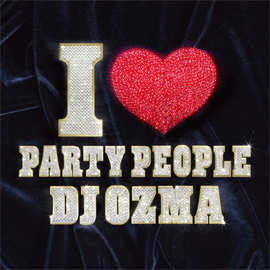 DJ OZMA - I LOVE PARTY PEOPLE