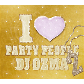 DJ OZMA - I LOVE PARTY PEOPLE2(DVD付)