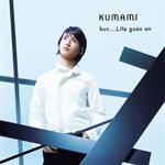 KUMAMI - but...Life goes on