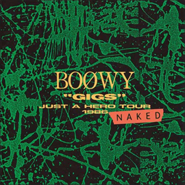 BOφWY - GIGS JUST A HERO TOUR 1986 NAKED