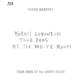 YOSHII LOVINSON - TOUR 2005 AT the WHITE ROOM