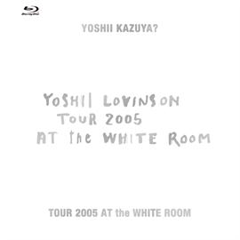 YOSHII LOVINSON - TOUR 2005 AT the WHITE ROOM
