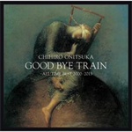 GOOD BYE TRAIN ~ALL TIME BEST 2000-2013