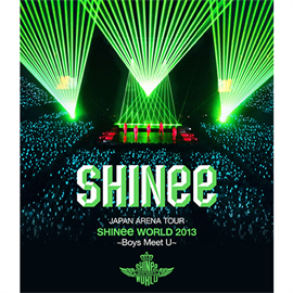 SHINee - JAPAN ARENA TOUR SHINee WORLD 2013 ~Boys Meet U~