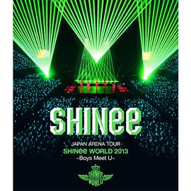 SHINee - JAPAN ARENA TOUR SHINee WORLD 2013 ~Boys Meet U~