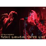 吉井和哉 - 10th Anniversary YOSHII LOVINSON SUPER LIVE