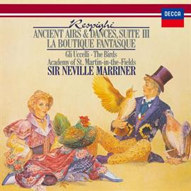 サー・ネヴィル・マリナー - レスピーギ:リュートのための古風な舞曲とアリア第3組曲、組曲《鳥》、バレエ《風変わりな店》組曲