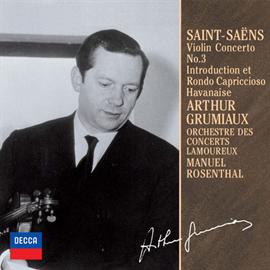 アルテュール・グリュミオー - サン=サーンス:ヴァイオリン協奏曲第3番、ハバネラ 他