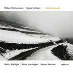 ハインツ・ホリガー - 灰の音楽~シューマン&ホリガー:室内楽作品集