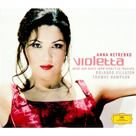 アンナ・ネトレプコ - ヴィオレッタ - ヴェルディ:歌劇《椿姫》~アリア&デュエット