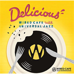 Various Artists - Delicious - WIRED CAFE with UNIVERSAL JAZZ