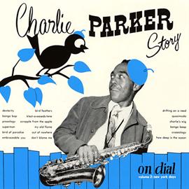 チャーリー・パーカー - チャーリー・パーカー・ストーリー・オン・ダイアル VOL. 2