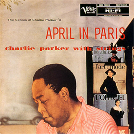 チャーリー・パーカー - エイプリル・イン・パリ~チャーリー・パーカー・ウィズ・ストリングス+4