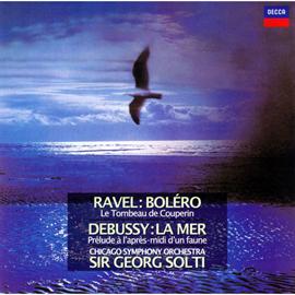 サー・ゲオルク・ショルティ - ラヴェル:ボレロ、組曲《クープランの墓》/ドビュッシー:牧神の午後への前奏曲、交響詩《海》