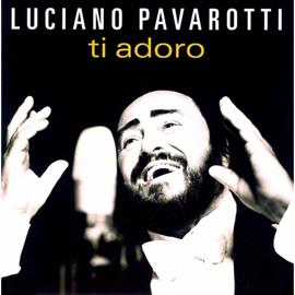 ルチアーノ・パヴァロッティ - ティ・アドーロ