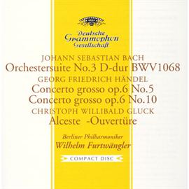 ヴィルヘルム・フルトヴェングラー - J.S.バッハ:管弦楽組曲第3番/ヘンデル:合奏協奏曲 作品6の5&10、他